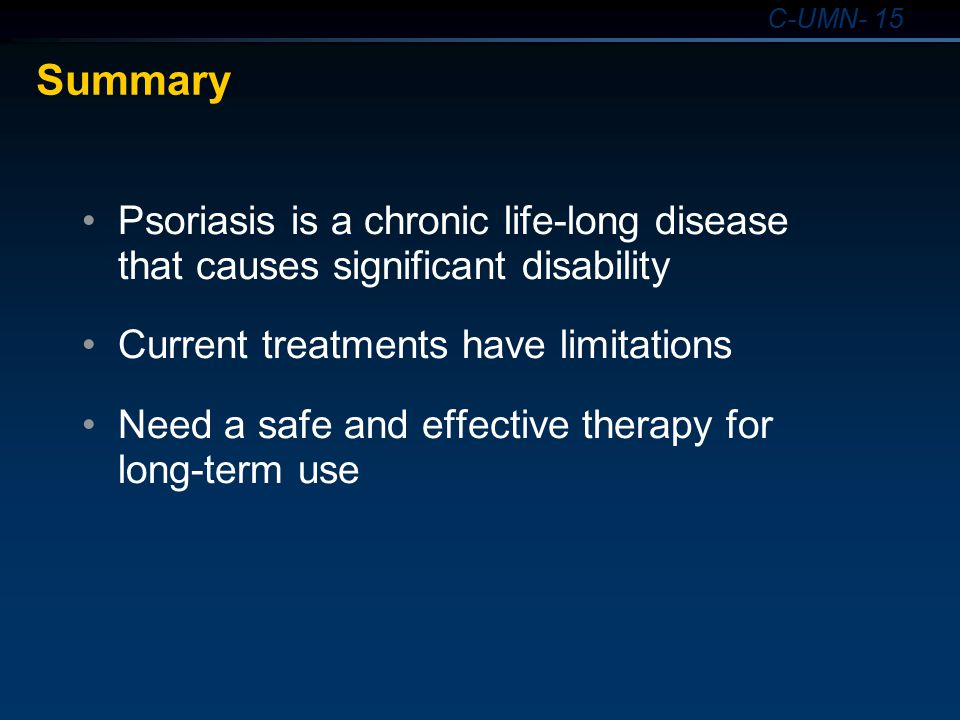 4/13/2017 4:00 PM Summary. Psoriasis is a chronic life-long disease that causes significant disability.