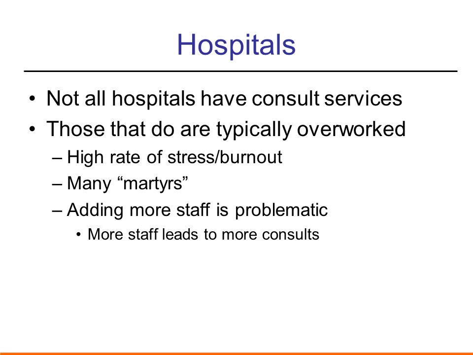 Hospitals Not all hospitals have consult services
