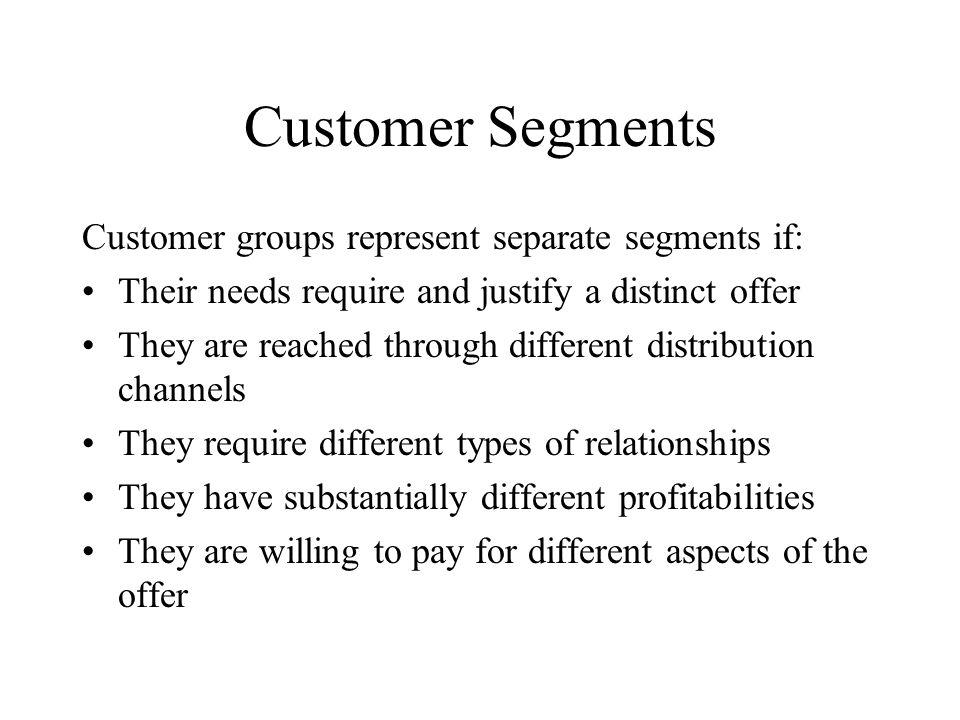 Customer Segments Customer groups represent separate segments if: