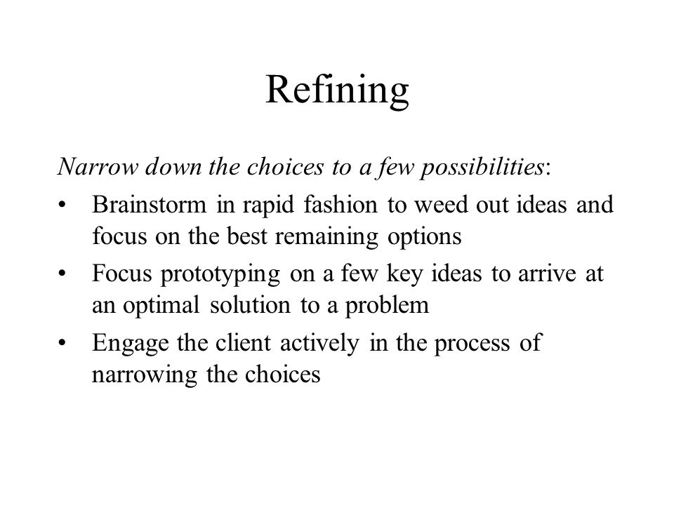 Refining Narrow down the choices to a few possibilities: