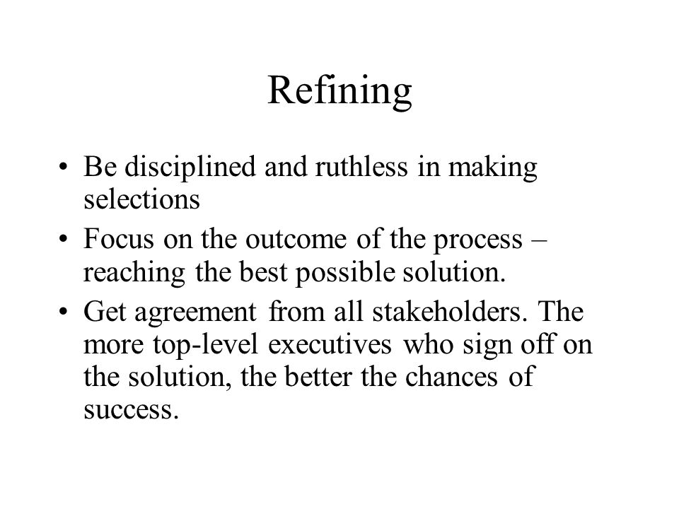 Refining Be disciplined and ruthless in making selections