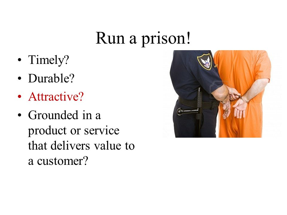 Run a prison! Timely Durable Attractive