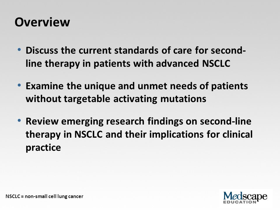 Overview Discuss the current standards of care for second- line therapy in patients with advanced NSCLC.