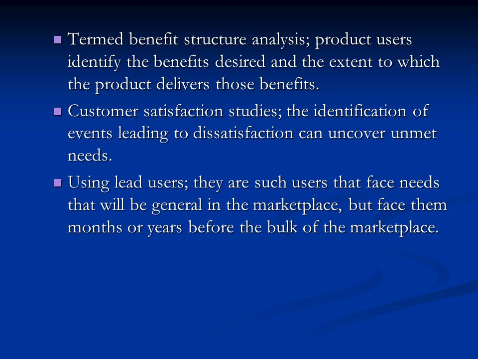 Termed benefit structure analysis; product users identify the benefits desired and the extent to which the product delivers those benefits.