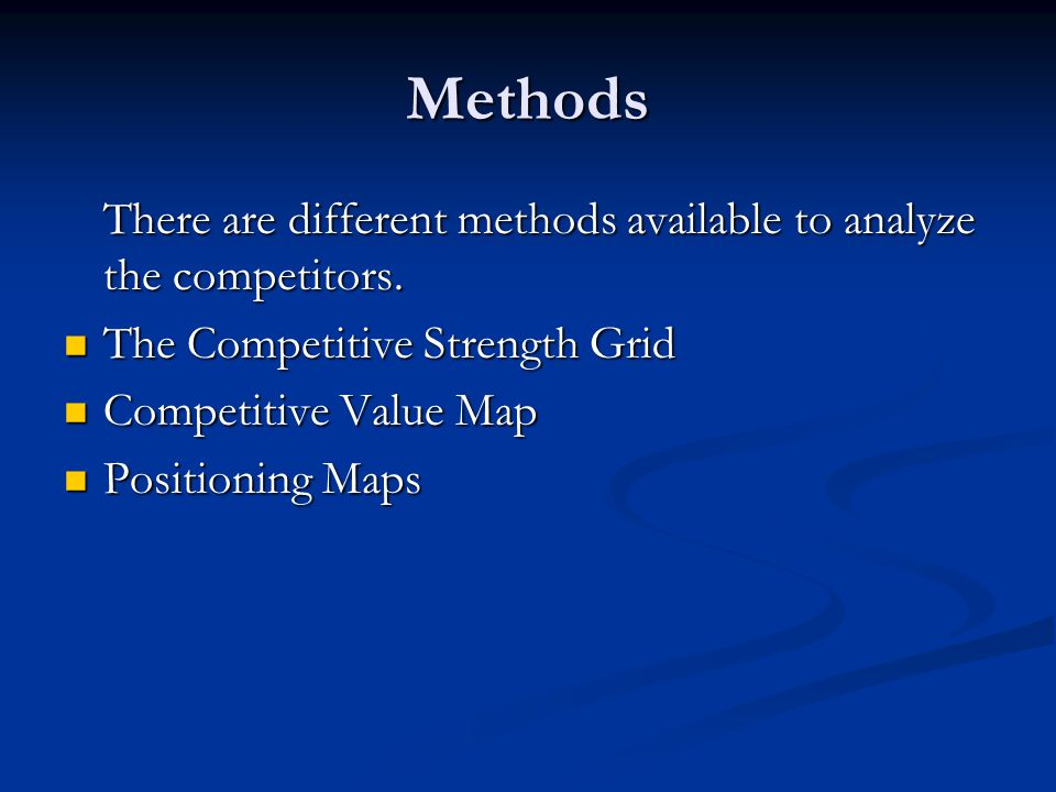 Methods There are different methods available to analyze the competitors. The Competitive Strength Grid.