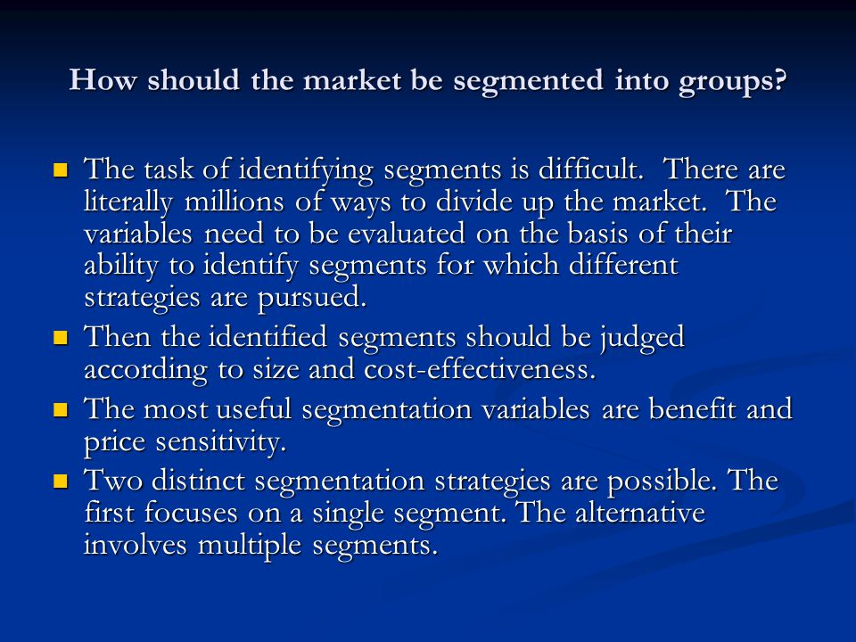 How should the market be segmented into groups