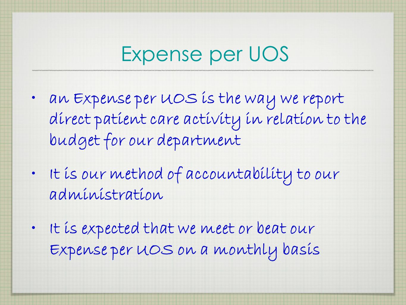 Expense per UOS an Expense per UOS is the way we report direct patient care activity in relation to the budget for our department.