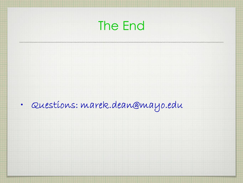 The End Questions: marek.dean@mayo.edu