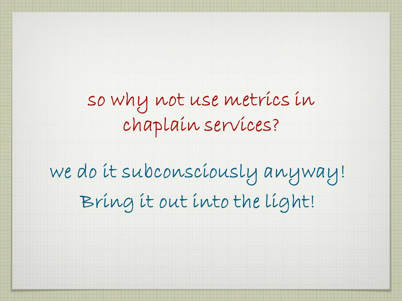 so why not use metrics in chaplain services
