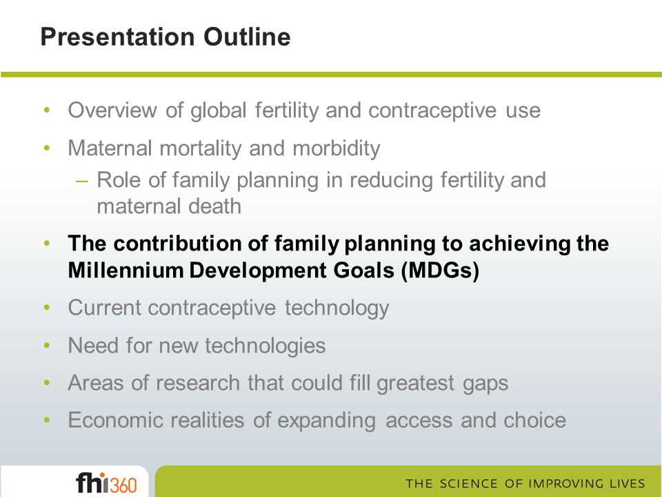 Presentation Outline Overview of global fertility and contraceptive use. Maternal mortality and morbidity.
