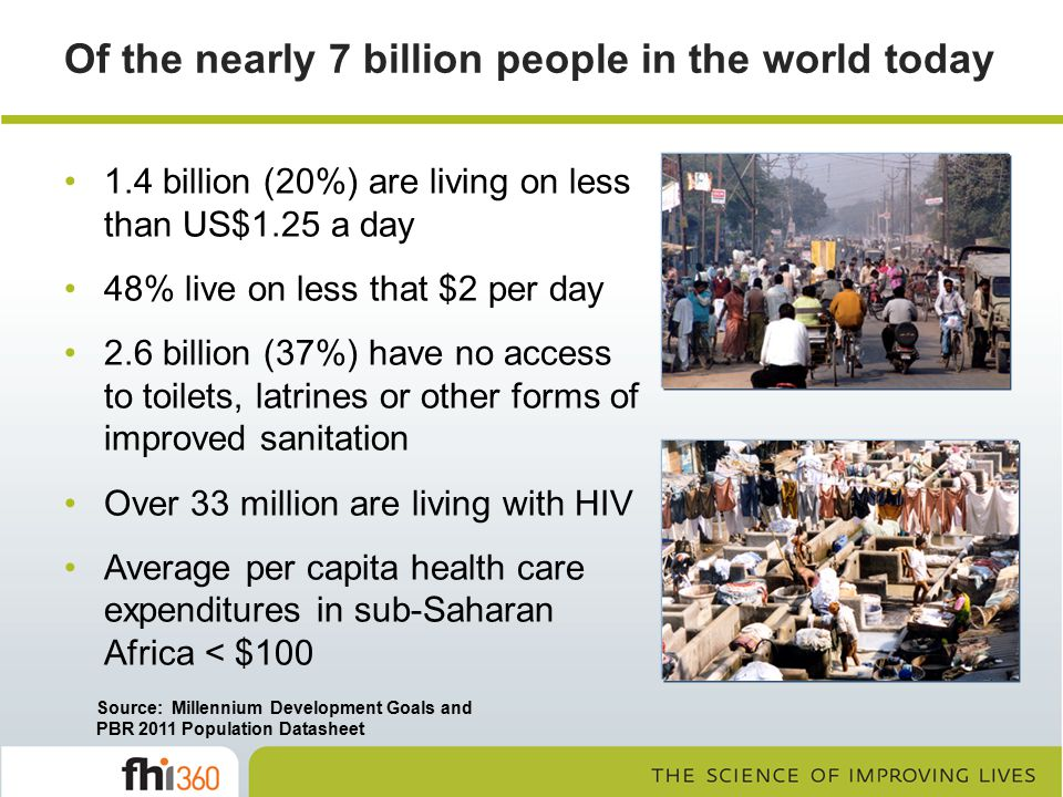 Of the nearly 7 billion people in the world today