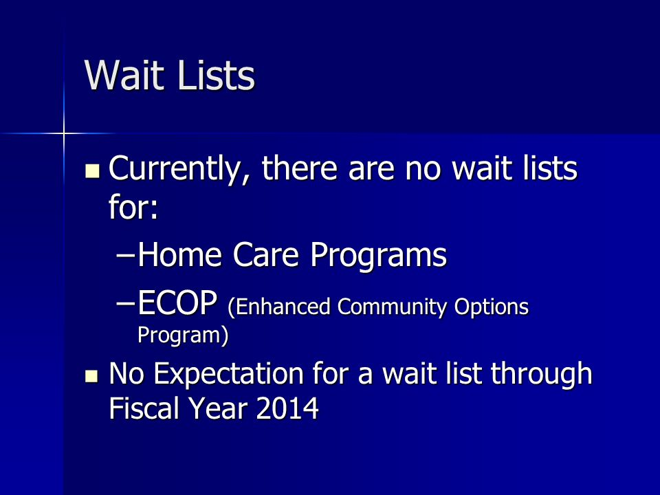 Wait Lists Currently, there are no wait lists for: Home Care Programs
