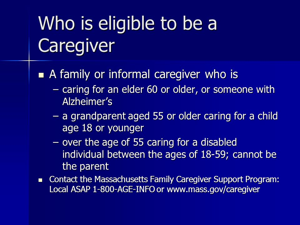 Who is eligible to be a Caregiver