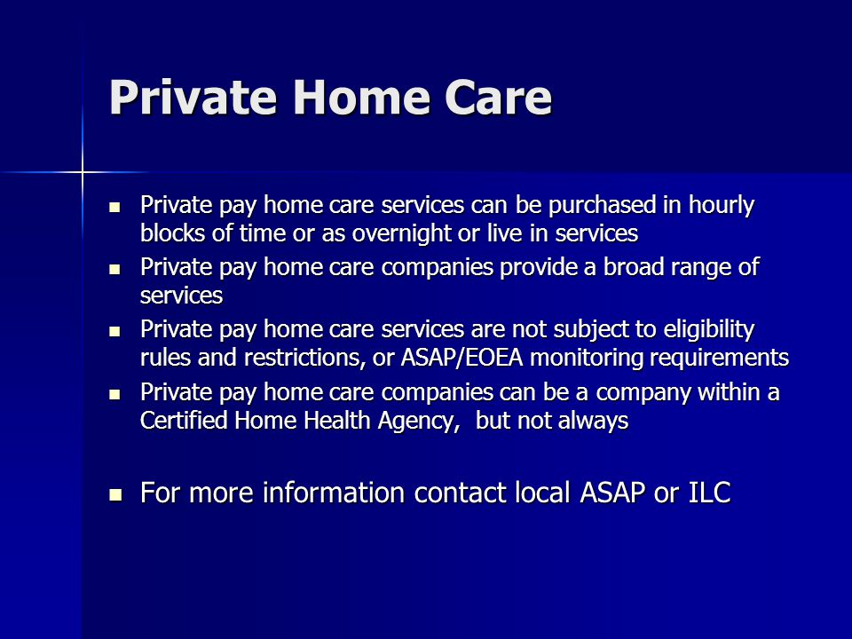 Private Home Care For more information contact local ASAP or ILC