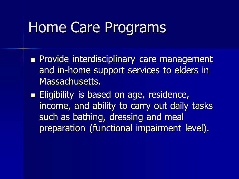 Home Care Programs Provide interdisciplinary care management and in-home support services to elders in Massachusetts.