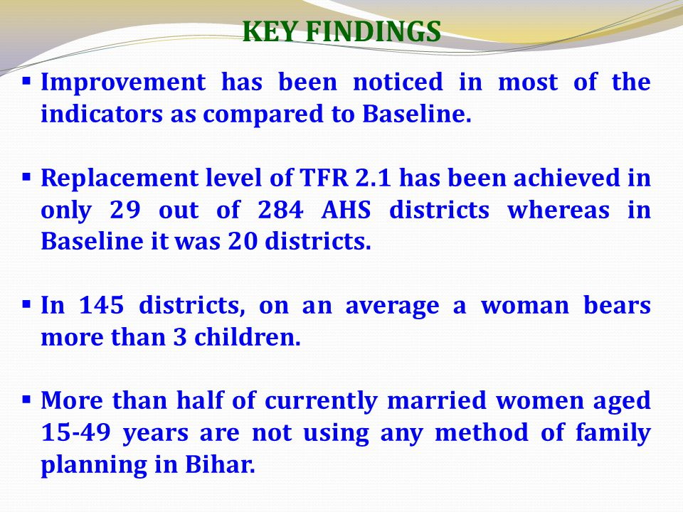 KEY FINDINGS Improvement has been noticed in most of the indicators as compared to Baseline.