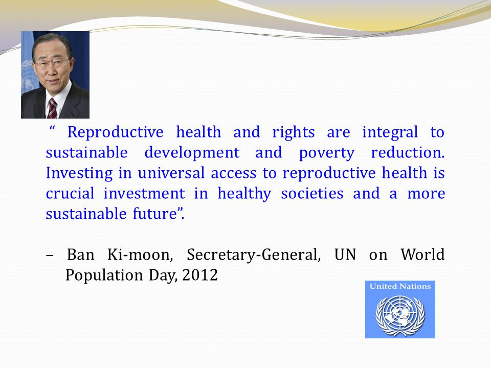 – Ban Ki-moon, Secretary-General, UN on World Population Day, 2012