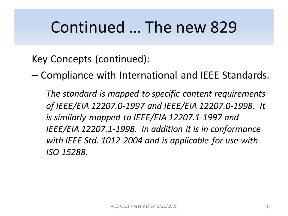 Continued … The new 829 Key Concepts (continued): Compliance with International and IEEE Standards.