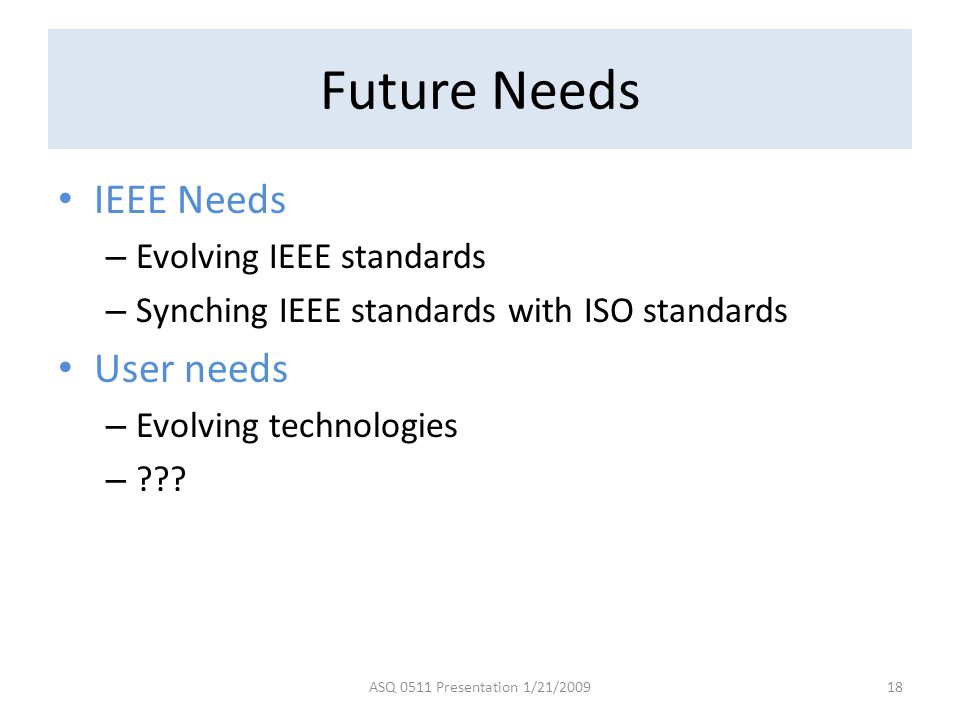 Future Needs IEEE Needs User needs Evolving IEEE standards