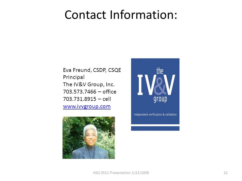 Contact Information: Eva Freund, CSDP, CSQE. Principal. The IV&V Group, Inc. 703.573.7466 – office.