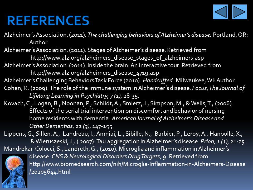 REFERENCES Alzheimer's Association. (2011). The challenging behaviors of Alzheimer's disease. Portland, OR: