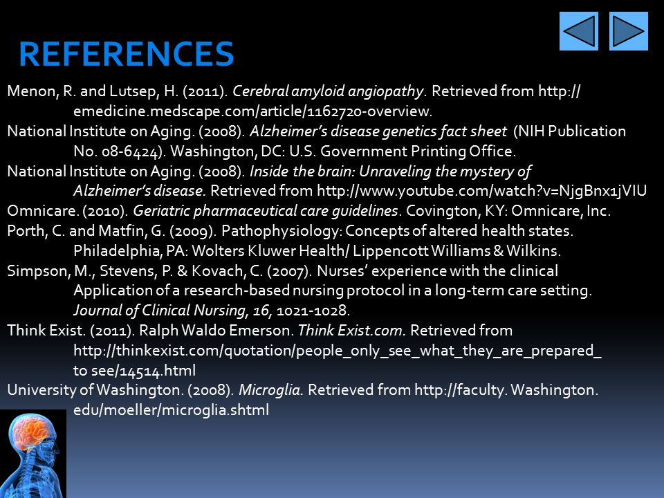 REFERENCES Menon, R. and Lutsep, H. (2011). Cerebral amyloid angiopathy. Retrieved from http:// emedicine.medscape.com/article/1162720-overview.