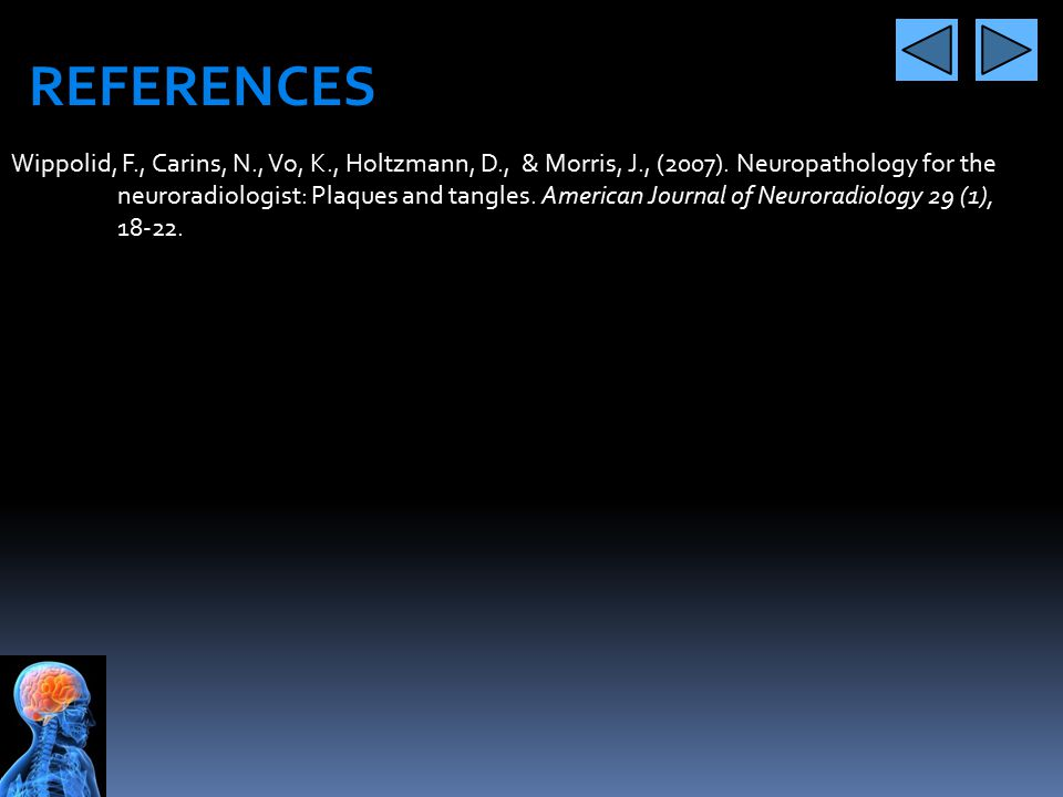 REFERENCES Wippolid, F., Carins, N., Vo, K., Holtzmann, D., & Morris, J., (2007). Neuropathology for the.