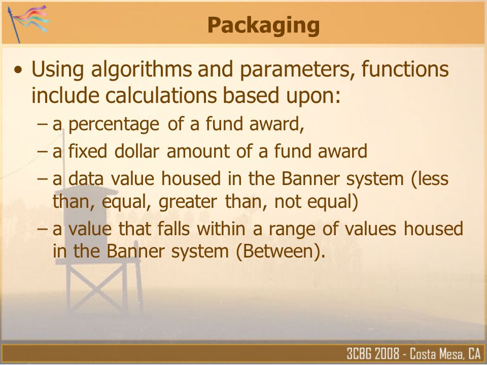 Packaging Using algorithms and parameters, functions include calculations based upon: a percentage of a fund award,