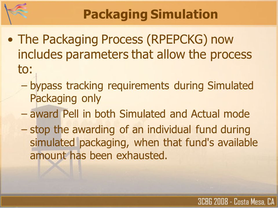 Packaging Simulation The Packaging Process (RPEPCKG) now includes parameters that allow the process to: