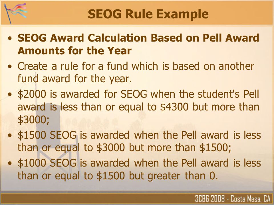 SEOG Rule Example SEOG Award Calculation Based on Pell Award Amounts for the Year.