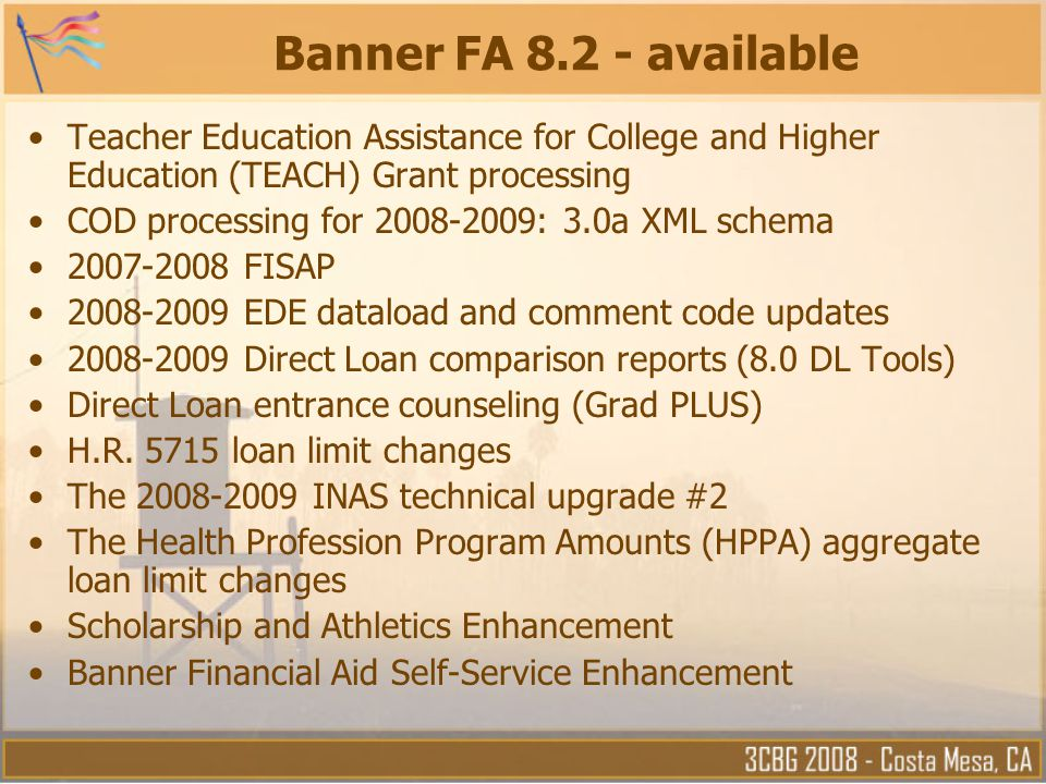 Banner FA 8.2 - available Teacher Education Assistance for College and Higher Education (TEACH) Grant processing.