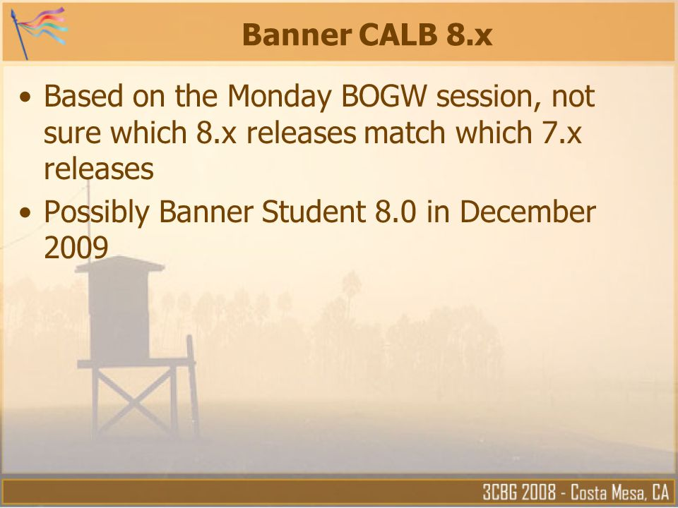 Banner CALB 8.x Based on the Monday BOGW session, not sure which 8.x releases match which 7.x releases.