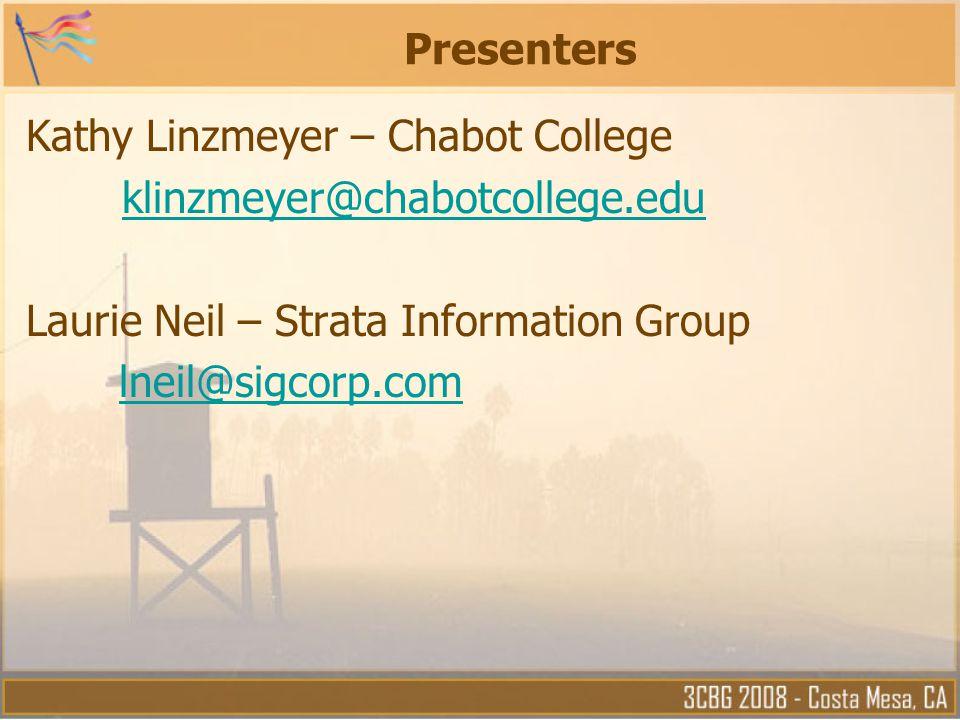 Presenters Kathy Linzmeyer – Chabot College. klinzmeyer@chabotcollege.edu. Laurie Neil – Strata Information Group.