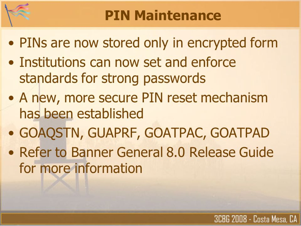 PIN Maintenance PINs are now stored only in encrypted form. Institutions can now set and enforce standards for strong passwords.