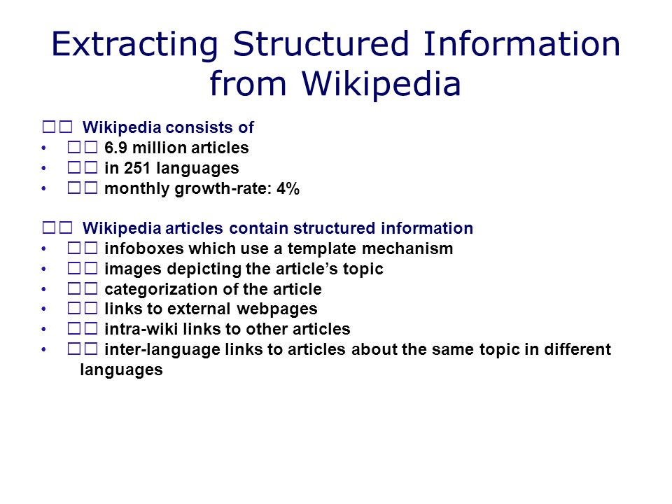 Extracting Structured Information from Wikipedia