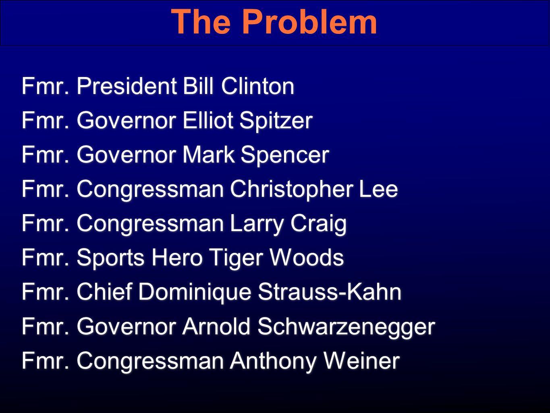 The Problem Fmr. President Bill Clinton Fmr. Governor Elliot Spitzer