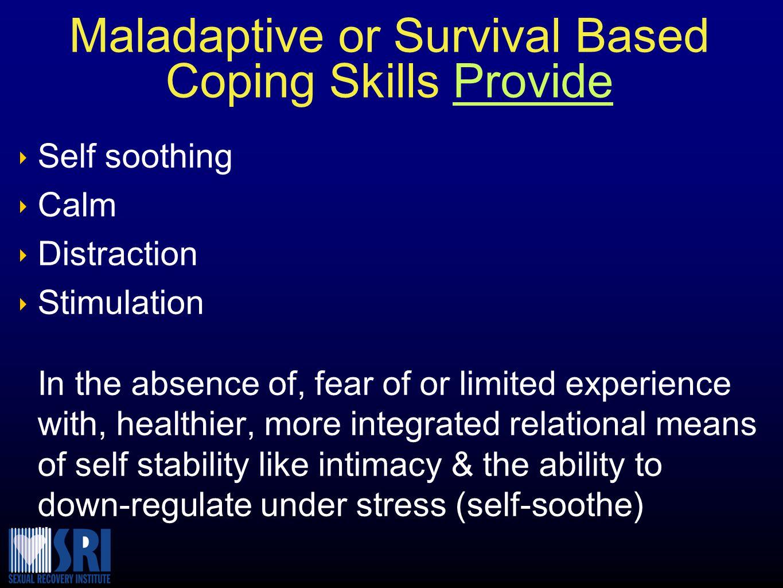 Maladaptive or Survival Based Coping Skills Provide