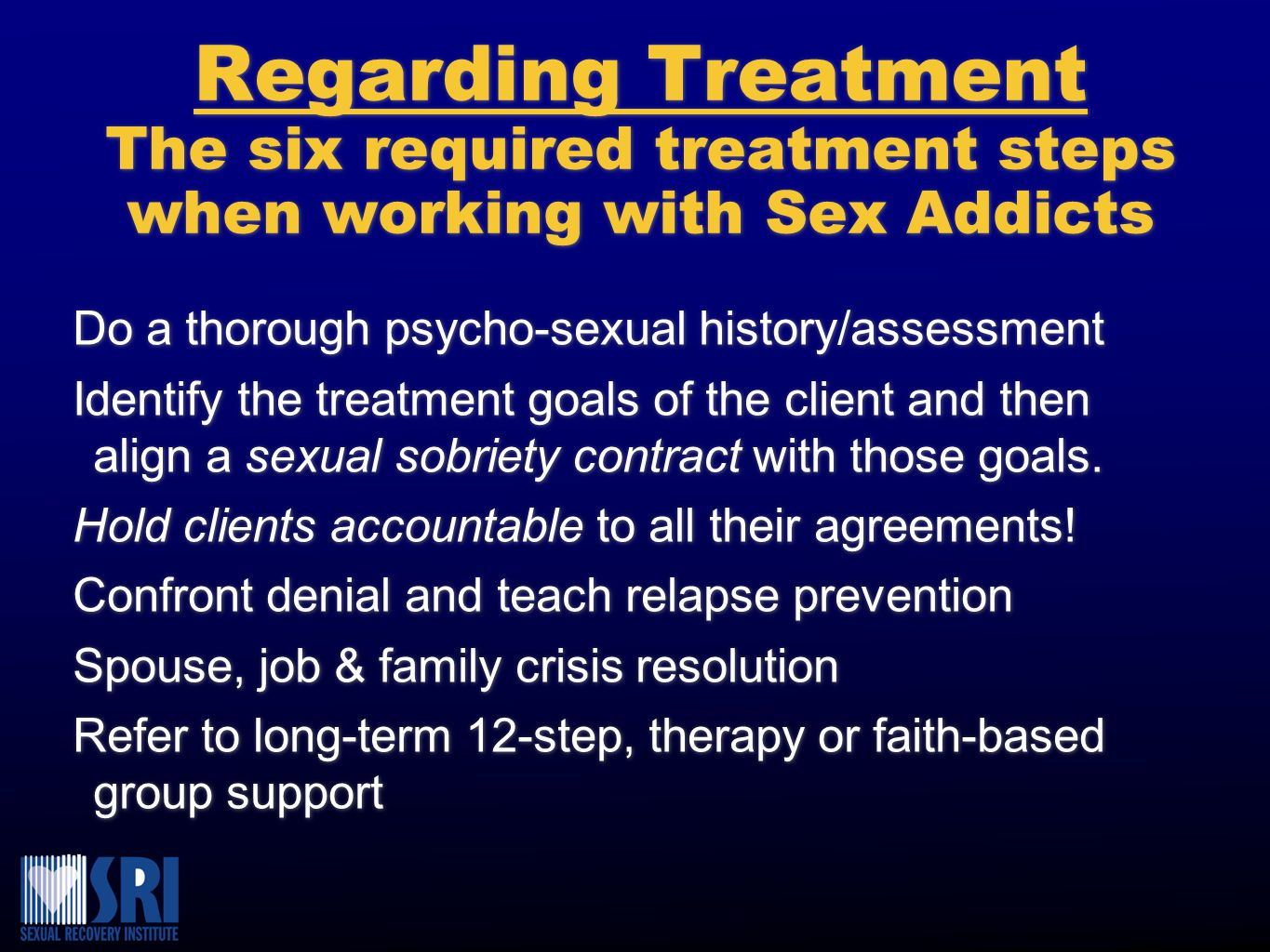 Regarding Treatment The six required treatment steps when working with Sex Addicts