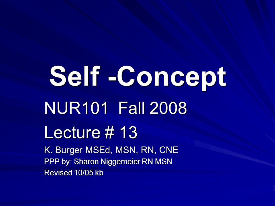 Self -Concept NUR101 Fall 2008 Lecture # 13