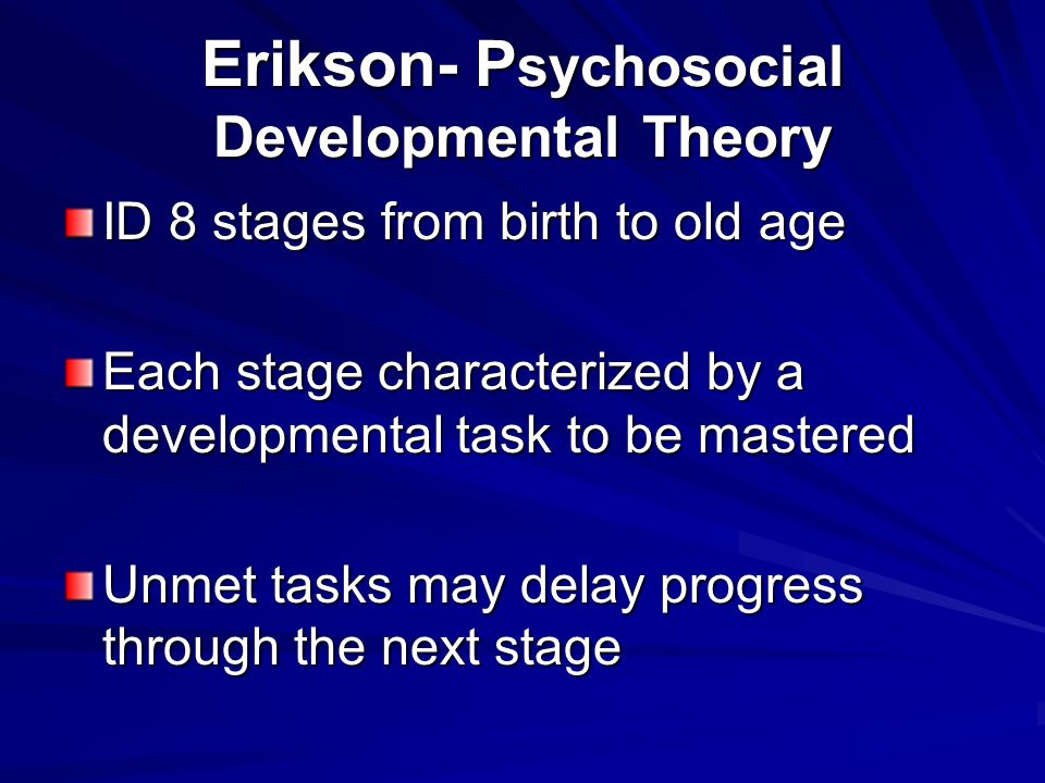 Erikson- Psychosocial Developmental Theory