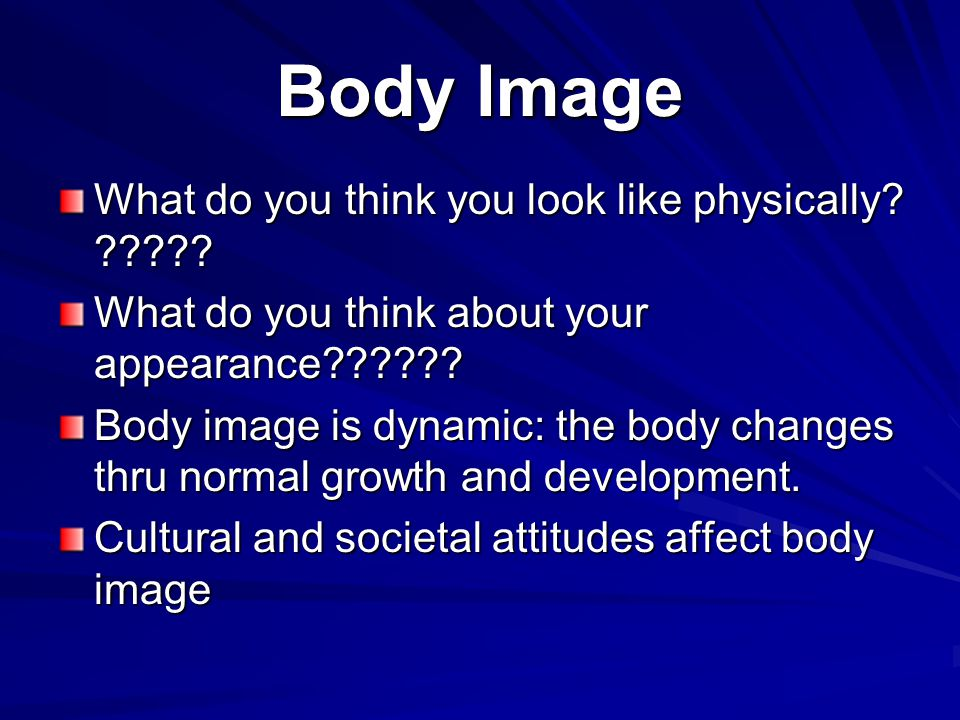 Body Image What do you think you look like physically