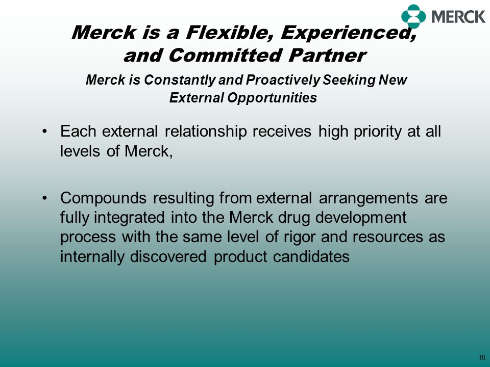 Merck is a Flexible, Experienced, and Committed Partner Merck is Constantly and Proactively Seeking New External Opportunities