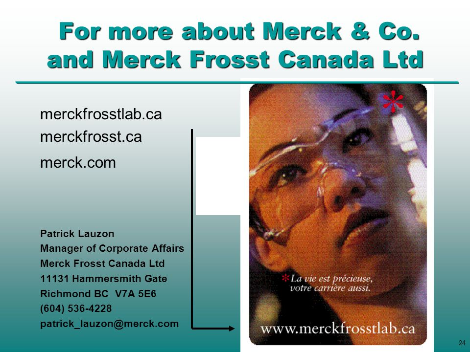 For more about Merck & Co. and Merck Frosst Canada Ltd