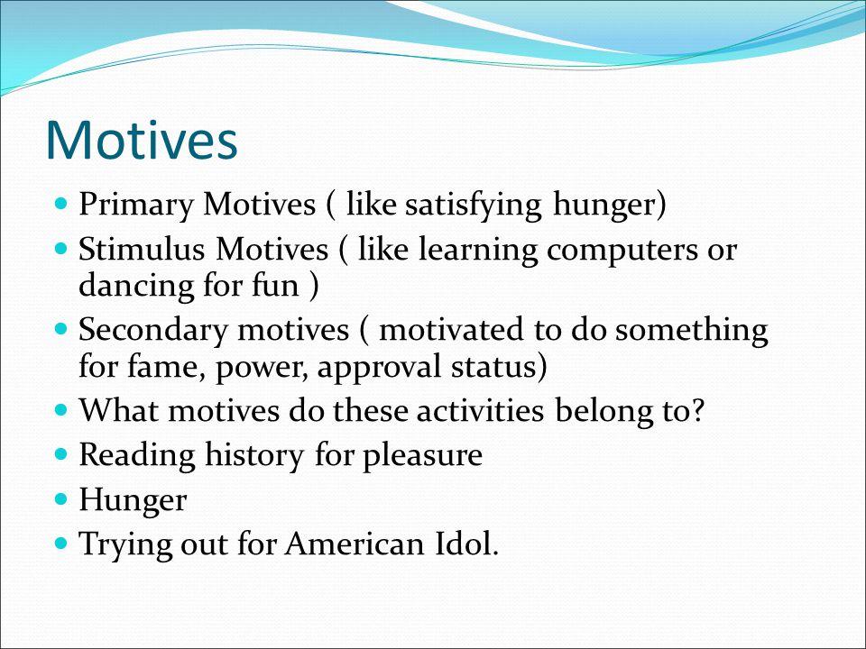 Motives Primary Motives ( like satisfying hunger)