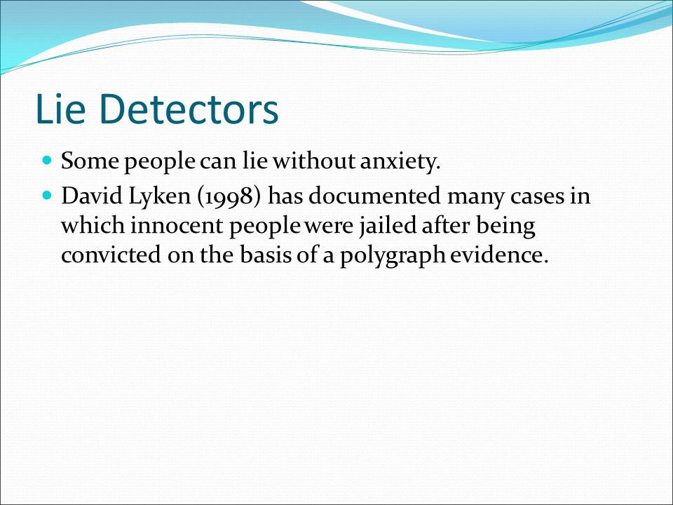 Lie Detectors Some people can lie without anxiety.