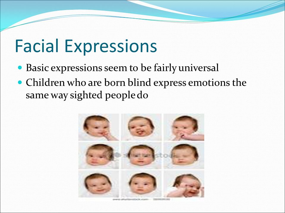 Facial Expressions Basic expressions seem to be fairly universal
