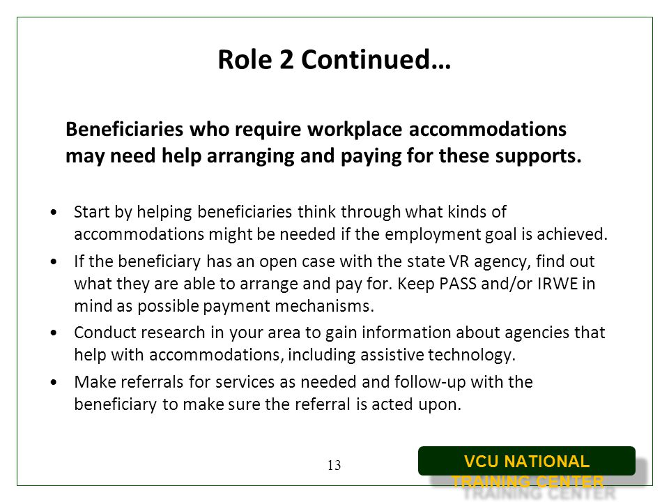 Role 2 Continued… Beneficiaries who require workplace accommodations may need help arranging and paying for these supports.