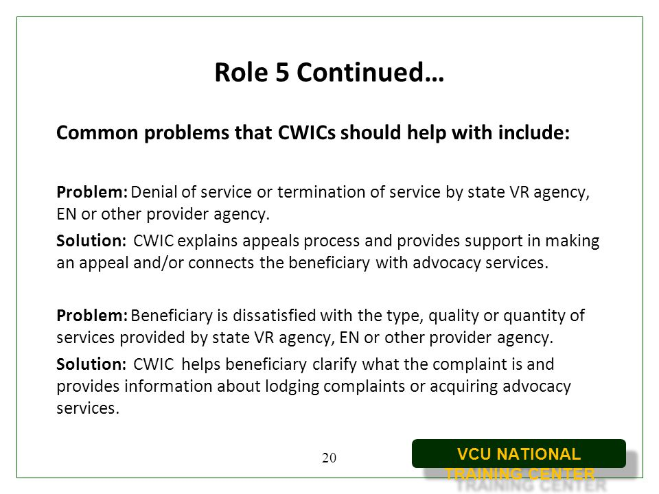 Role 5 Continued… Common problems that CWICs should help with include: