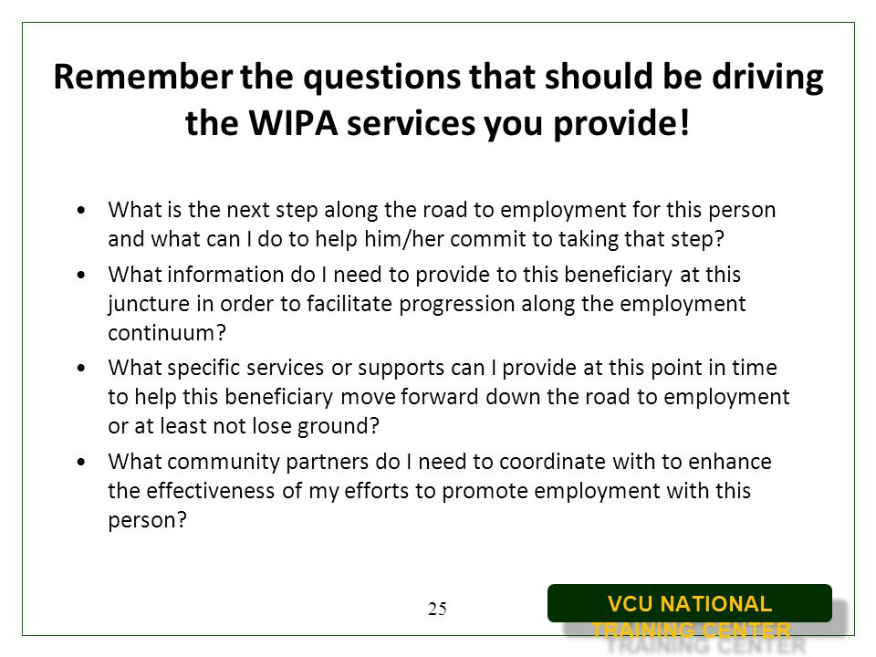 Remember the questions that should be driving the WIPA services you provide!