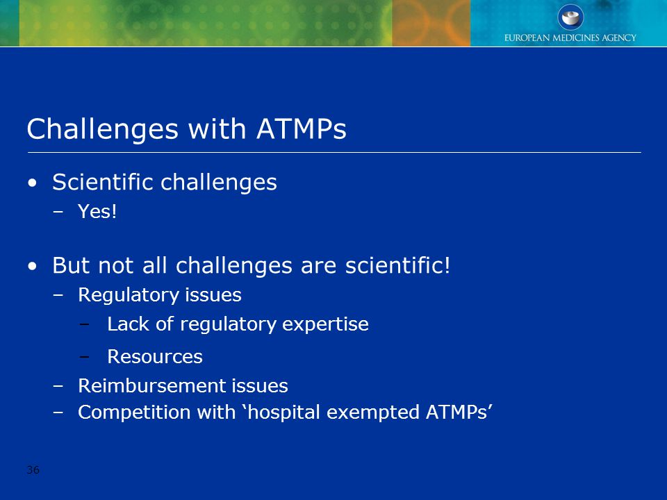 Challenges with ATMPs Scientific challenges